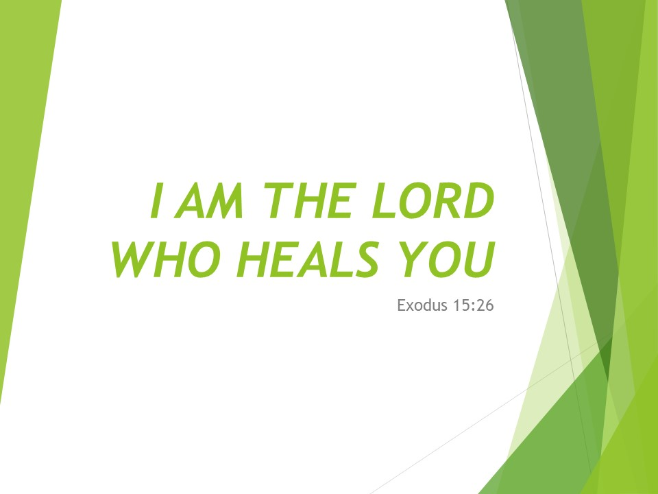 Exodus 15-26 I AM THE LORD WHO HEALS YOU