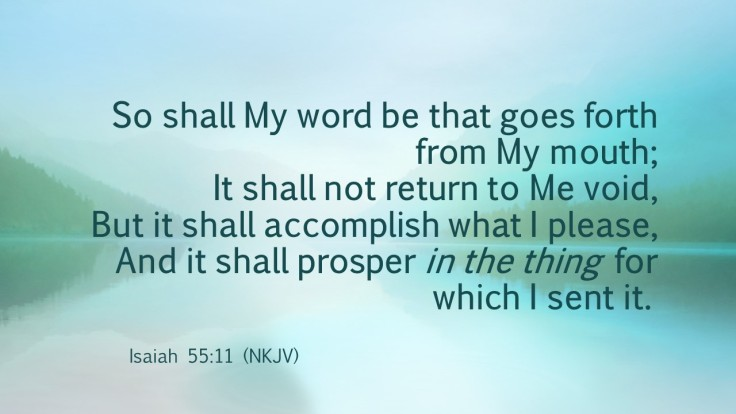 Isaiah 55-11 So shall My word be that goes forth_long