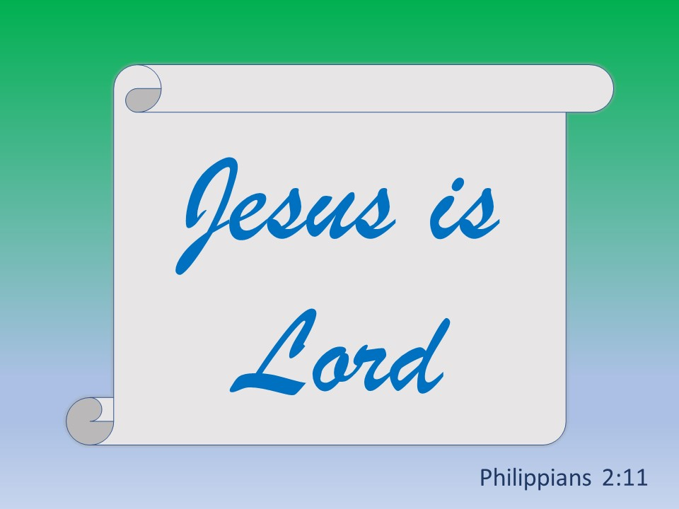 Jesus is Lord. Philippians 2:11